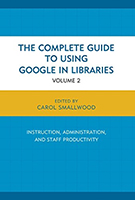 The Complete Guide to Using Google in Libraries: Research, User Applications, and Networking edited by Carol Smallwood