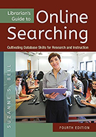 Librarian's Guide to Online Searching: Cultivating Database Skills for Research and Instruction (Fourth Edition) by Suzanne S. Bell