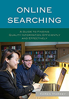 Online Searching: A Guide to Finding Quality Information Efficiently and Effectively by Karen Markey