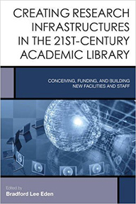 Creating Research Infrastructures in the 21st-Century Academic Library: Conceiving, Funding, and Building New Facilities and Staff