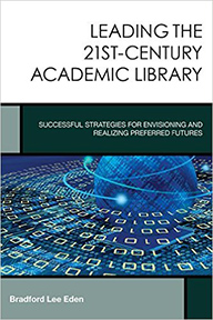 Leading the 21st-Century Academic Library: Successful Strategies for Envisioning and Realizing Preferred Futures