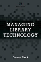 Managing Library Technology: A LITA Guide