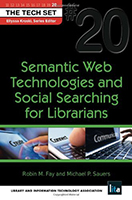 Semantic Web Technologies and Social Searching for Librarians by Robin M. Fay and Michael P. Sauers